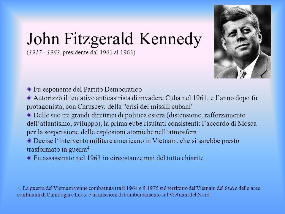 John Fitzgerald Kennedy (1917 - 1963, presidente dal 1961 al 1963) Fu esponente del Partito Democratico Autorizzò il tentativo anticastrista di invade