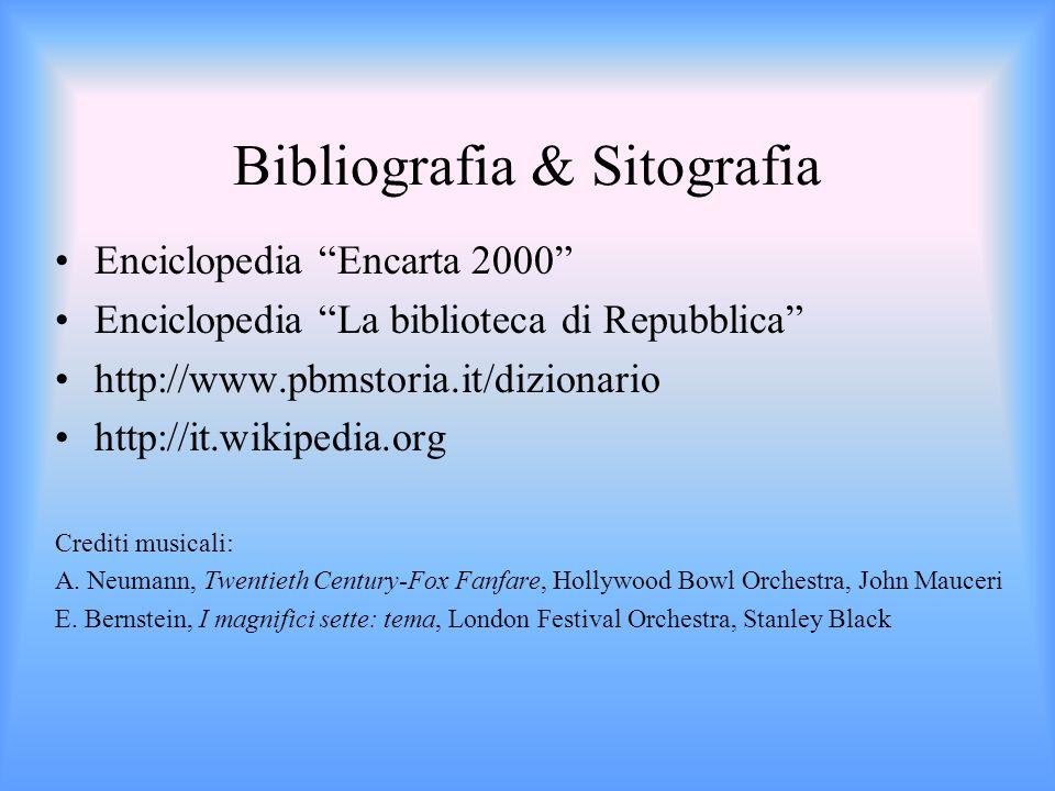 Bibliografia & Sitografia Enciclopedia Encarta 2000 Enciclopedia La biblioteca di Repubblica http://www.pbmstoria.it/dizionario http://it.wikipedia.or