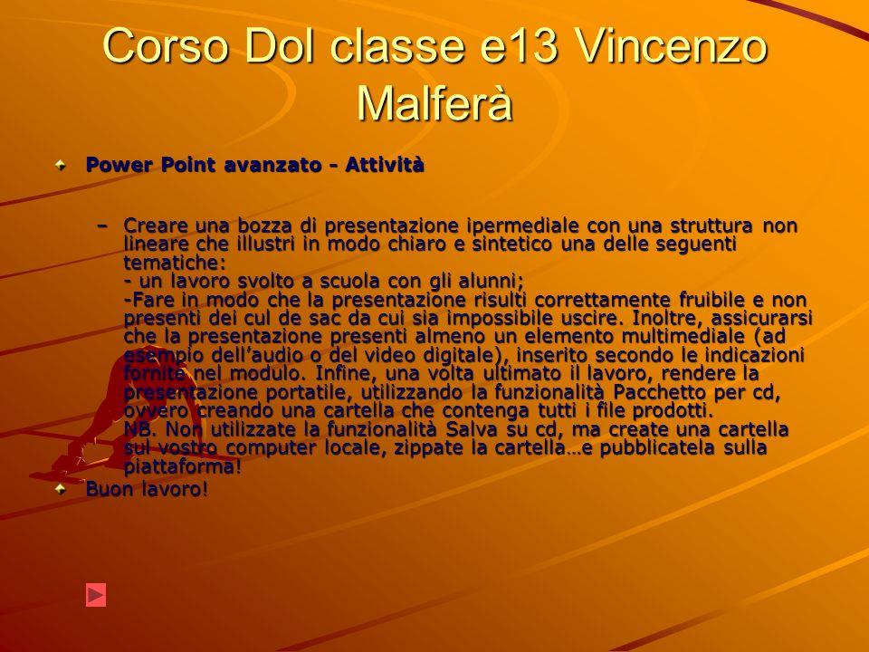 Corso Dol classe e13 Vincenzo Malferà Power Point avanzato - Attività –Creare una bozza di presentazione ipermediale con una struttura non lineare che