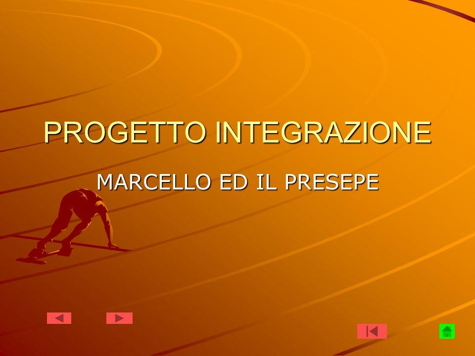PROGETTO INTEGRAZIONE MARCELLO ED IL PRESEPE