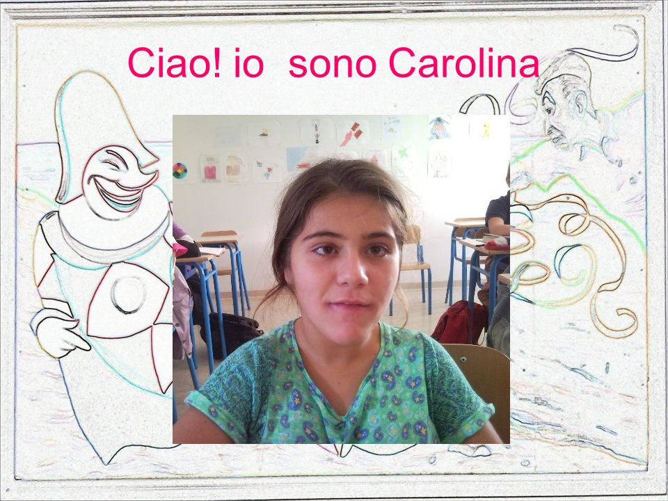 Ciao! io sono Carolina