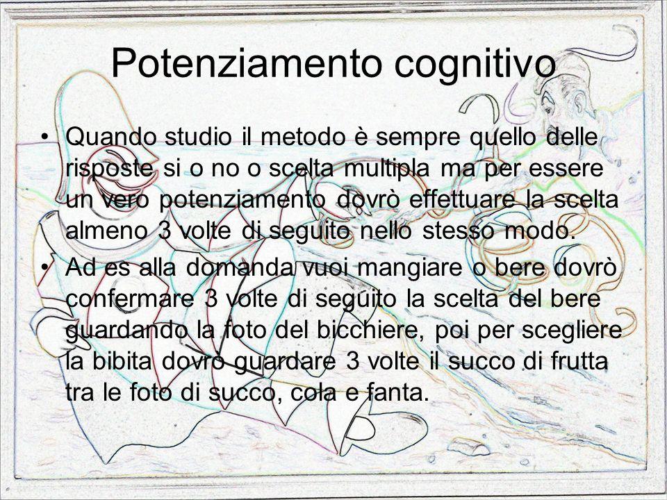 Potenziamento cognitivo Quando studio il metodo è sempre quello delle risposte si o no o scelta multipla ma per essere un vero potenziamento dovrò eff