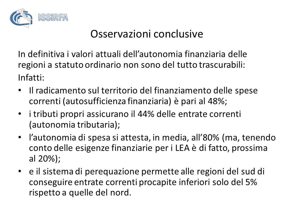 Osservazioni conclusive In definitiva i valori attuali dellautonomia finanziaria delle regioni a statuto ordinario non sono del tutto trascurabili: In