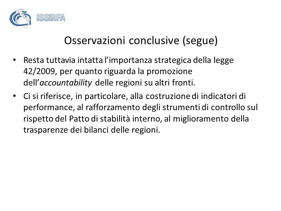 Resta tuttavia intatta limportanza strategica della legge 42/2009, per quanto riguarda la promozione dellaccountability delle regioni su altri fronti.