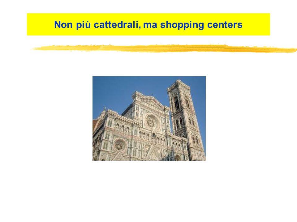 Non più cattedrali, ma shopping centers