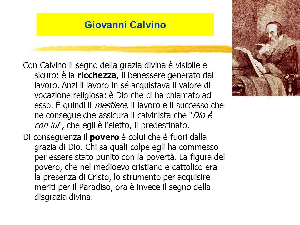 Con Calvino il segno della grazia divina è visibile e sicuro: è la ricchezza, il benessere generato dal lavoro.