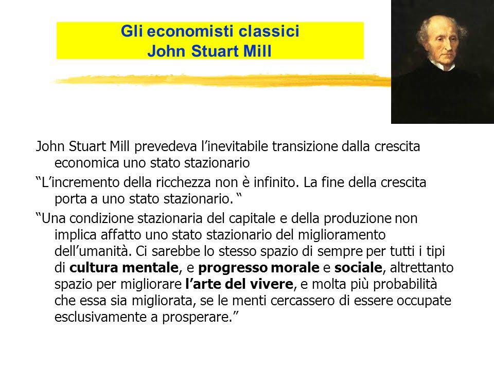 John Stuart Mill prevedeva linevitabile transizione dalla crescita economica uno stato stazionario Lincremento della ricchezza non è infinito.