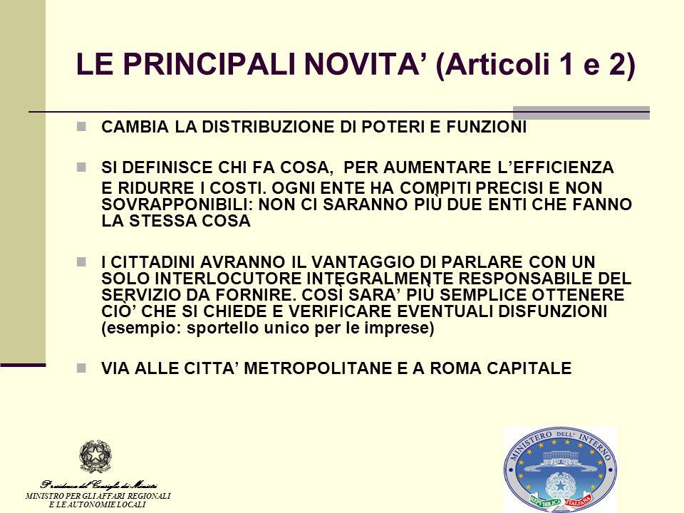 LE PRINCIPALI NOVITA (Articoli 1 e 2) CAMBIA LA DISTRIBUZIONE DI POTERI E FUNZIONI SI DEFINISCE CHI FA COSA, PER AUMENTARE LEFFICIENZA E RIDURRE I COSTI.