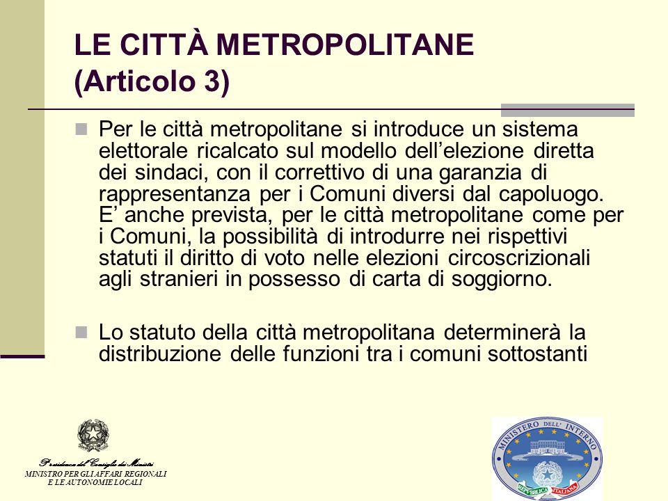 LE CITTÀ METROPOLITANE (Articolo 3) Per le città metropolitane si introduce un sistema elettorale ricalcato sul modello dellelezione diretta dei sindaci, con il correttivo di una garanzia di rappresentanza per i Comuni diversi dal capoluogo.