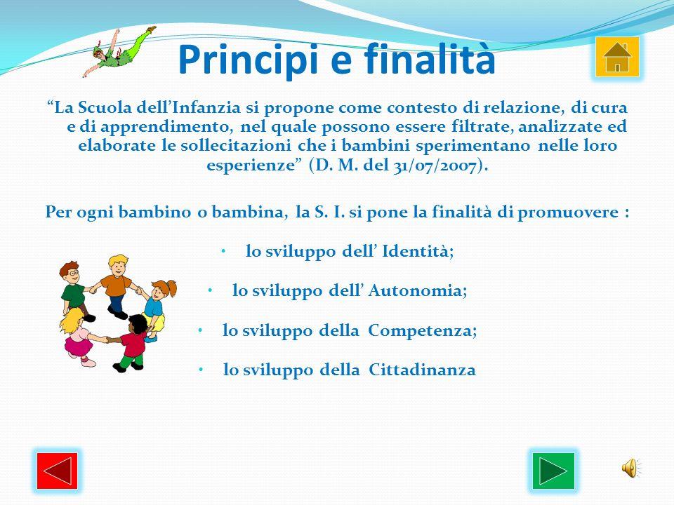 Principi e finalità La Scuola dellInfanzia si propone come contesto di relazione, di cura e di apprendimento, nel quale possono essere filtrate, anali