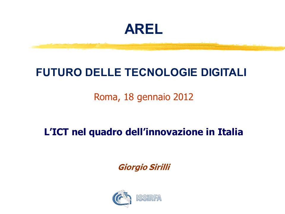 AREL FUTURO DELLE TECNOLOGIE DIGITALI Roma, 18 gennaio 2012 LICT nel quadro dellinnovazione in Italia Giorgio Sirilli