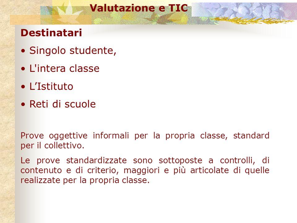Valutazione e TIC Destinatari Singolo studente, L'intera classe LIstituto Reti di scuole Prove oggettive informali per la propria classe, standard per