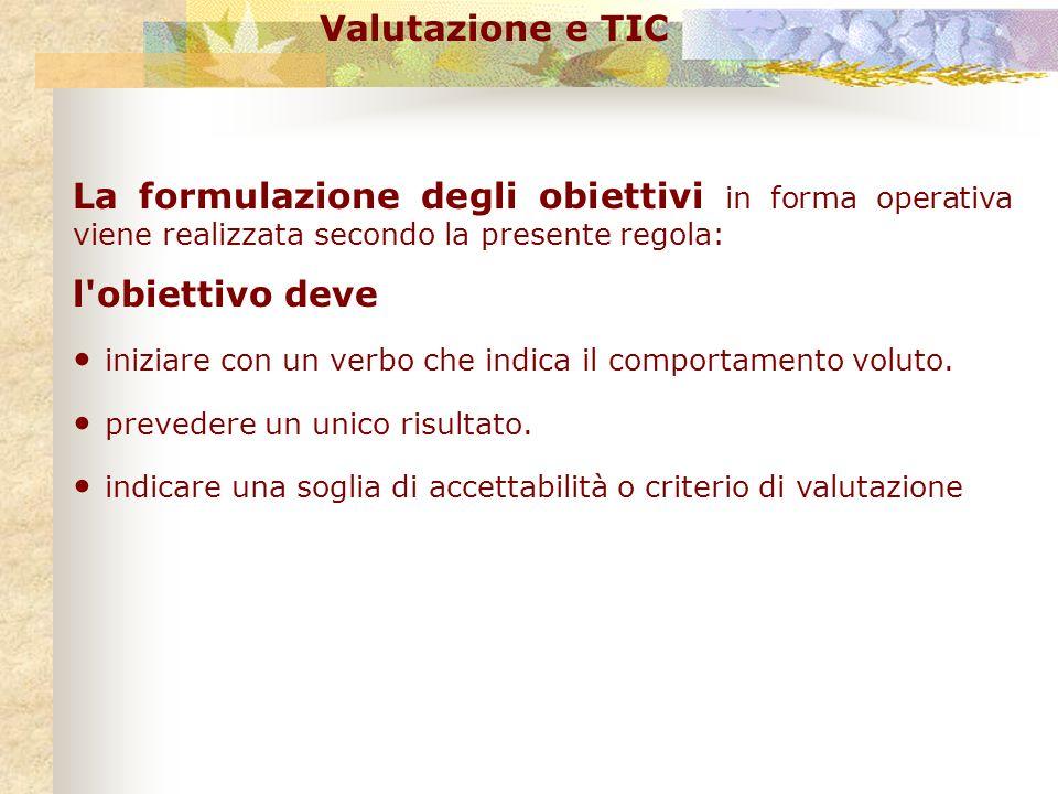 Valutazione e TIC La formulazione degli obiettivi in forma operativa viene realizzata secondo la presente regola: l'obiettivo deve iniziare con un ver