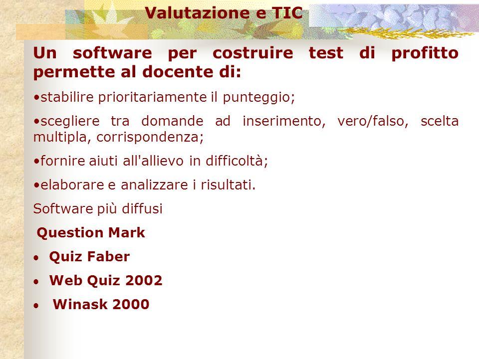 Valutazione e TIC Un software per costruire test di profitto permette al docente di: stabilire prioritariamente il punteggio; scegliere tra domande ad