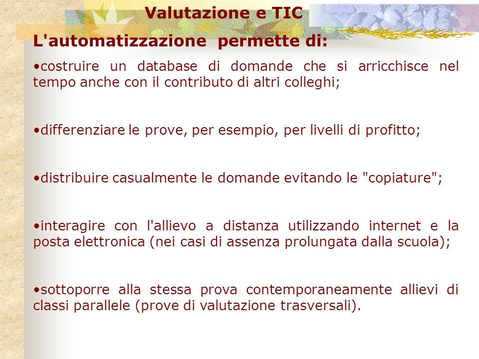 Valutazione e TIC L'automatizzazione permette di: costruire un database di domande che si arricchisce nel tempo anche con il contributo di altri colle
