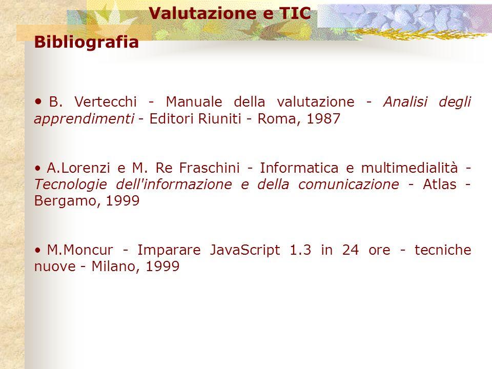 Valutazione e TIC Bibliografia B. Vertecchi - Manuale della valutazione - Analisi degli apprendimenti - Editori Riuniti - Roma, 1987 A.Lorenzi e M. Re