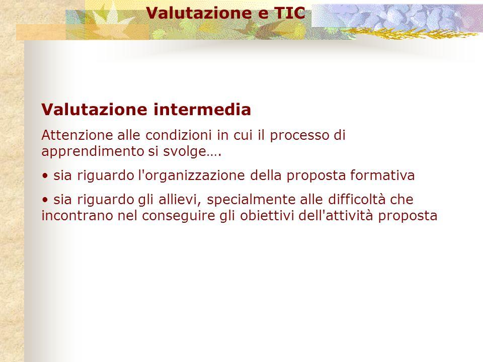 Valutazione e TIC Valutazione intermedia Attenzione alle condizioni in cui il processo di apprendimento si svolge…. sia riguardo l'organizzazione dell