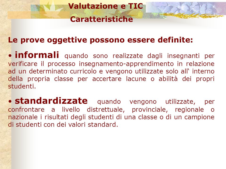 Valutazione e TIC Le prove oggettive possono essere definite: informali quando sono realizzate dagli insegnanti per verificare il processo insegnament
