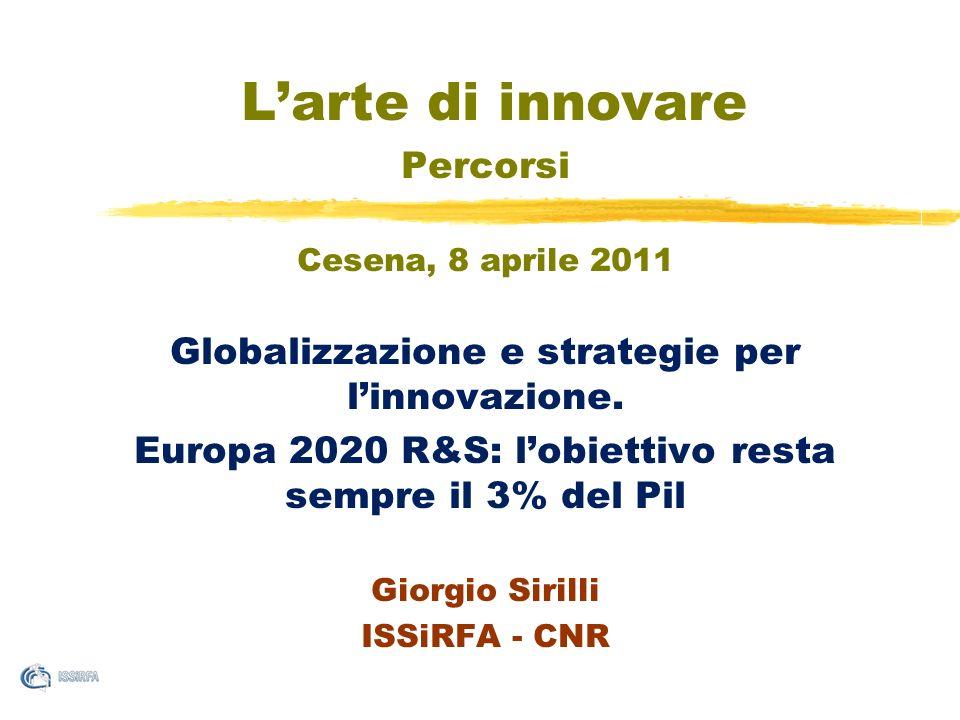 Larte di innovare Percorsi Cesena, 8 aprile 2011 Globalizzazione e strategie per linnovazione. Europa 2020 R&S: lobiettivo resta sempre il 3% del Pil