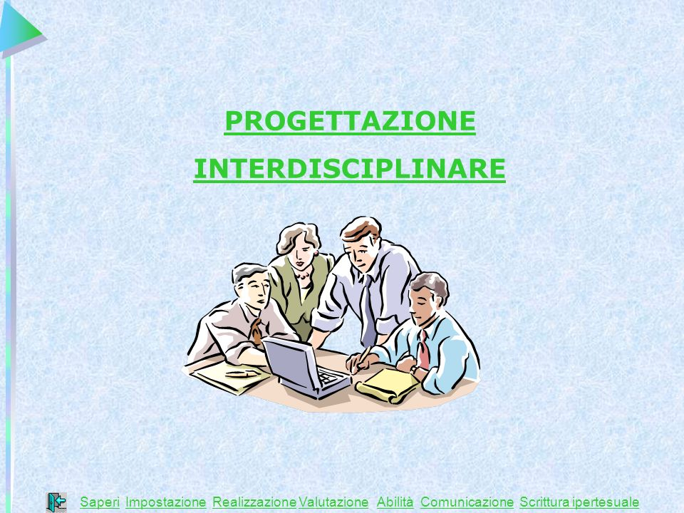 PROGETTAZIONE INTERDISCIPLINARE SaperiSaperi Impostazione Realizzazione Valutazione Abilità Comunicazione Scrittura ipertesualeImpostazioneRealizzazio