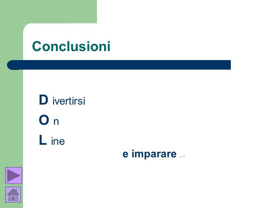 Conclusioni D ivertirsi O n L ine e imparare...