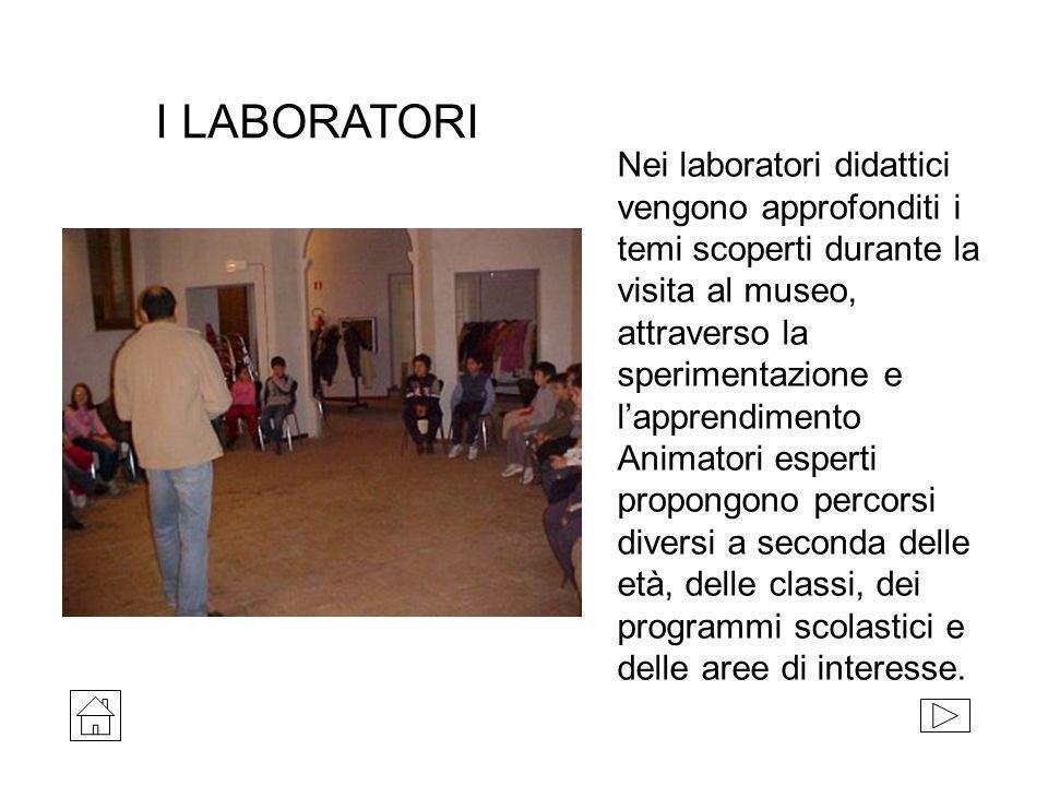 I LABORATORI Nei laboratori didattici vengono approfonditi i temi scoperti durante la visita al museo, attraverso la sperimentazione e lapprendimento