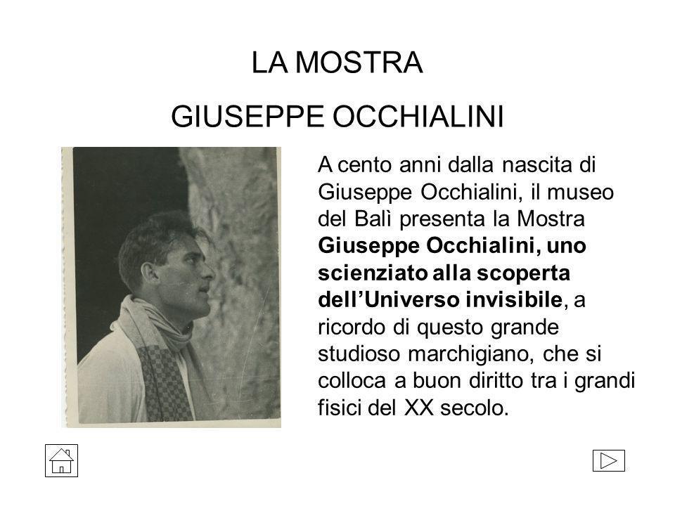 LA MOSTRA GIUSEPPE OCCHIALINI A cento anni dalla nascita di Giuseppe Occhialini, il museo del Balì presenta la Mostra Giuseppe Occhialini, uno scienzi