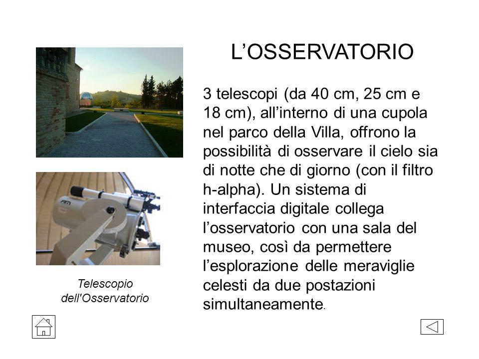 Telescopio dell'Osservatorio LOSSERVATORIO 3 telescopi (da 40 cm, 25 cm e 18 cm), allinterno di una cupola nel parco della Villa, offrono la possibili