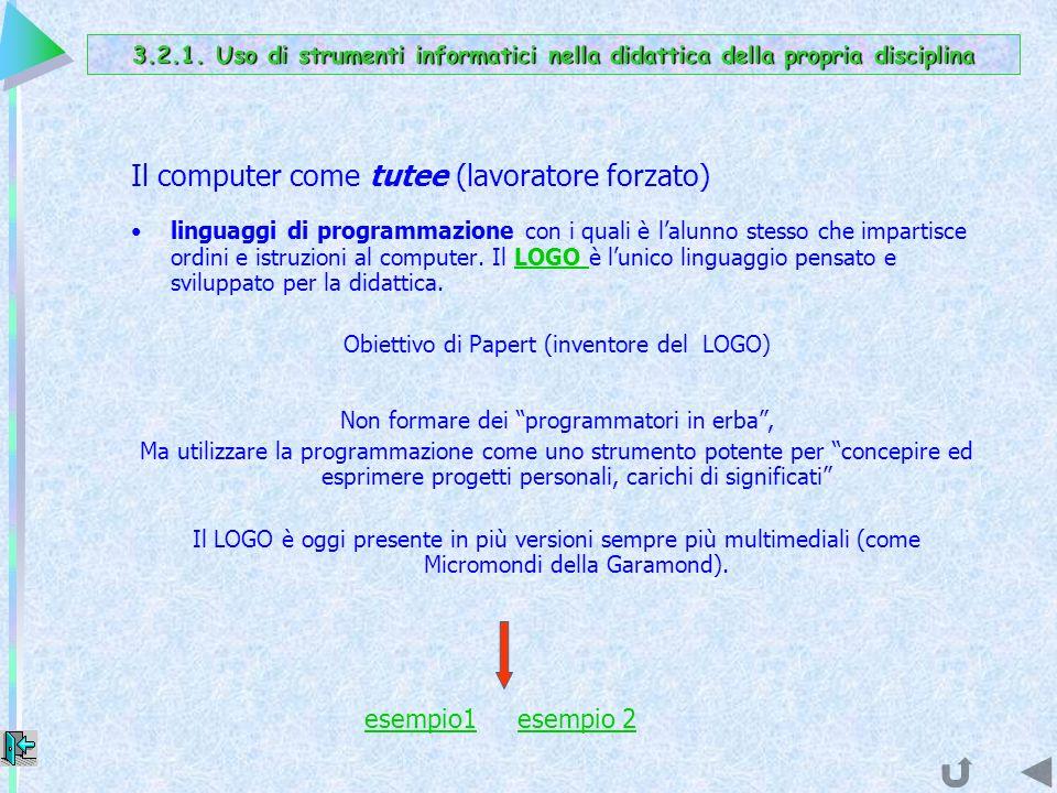 Il computer come tutee (lavoratore forzato) linguaggi di programmazione con i quali è lalunno stesso che impartisce ordini e istruzioni al computer.