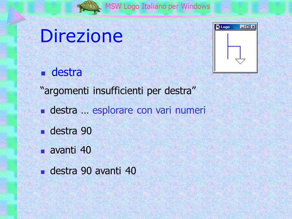 MSW Logo MSW Logo Italiano per Windows Direzione destra argomenti insufficienti per destra destra 90 avanti 40 destra 90 avanti 40 destra … esplorare