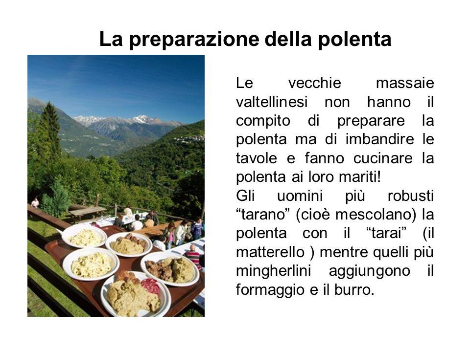 Le vecchie massaie valtellinesi non hanno il compito di preparare la polenta ma di imbandire le tavole e fanno cucinare la polenta ai loro mariti! Gli