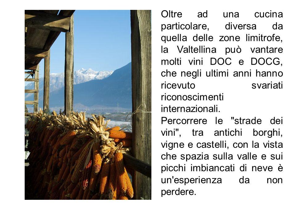 Oltre ad una cucina particolare, diversa da quella delle zone limitrofe, la Valtellina può vantare molti vini DOC e DOCG, che negli ultimi anni hanno