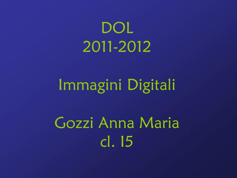 DOL 2011-2012 Immagini Digitali Gozzi Anna Maria cl. I5