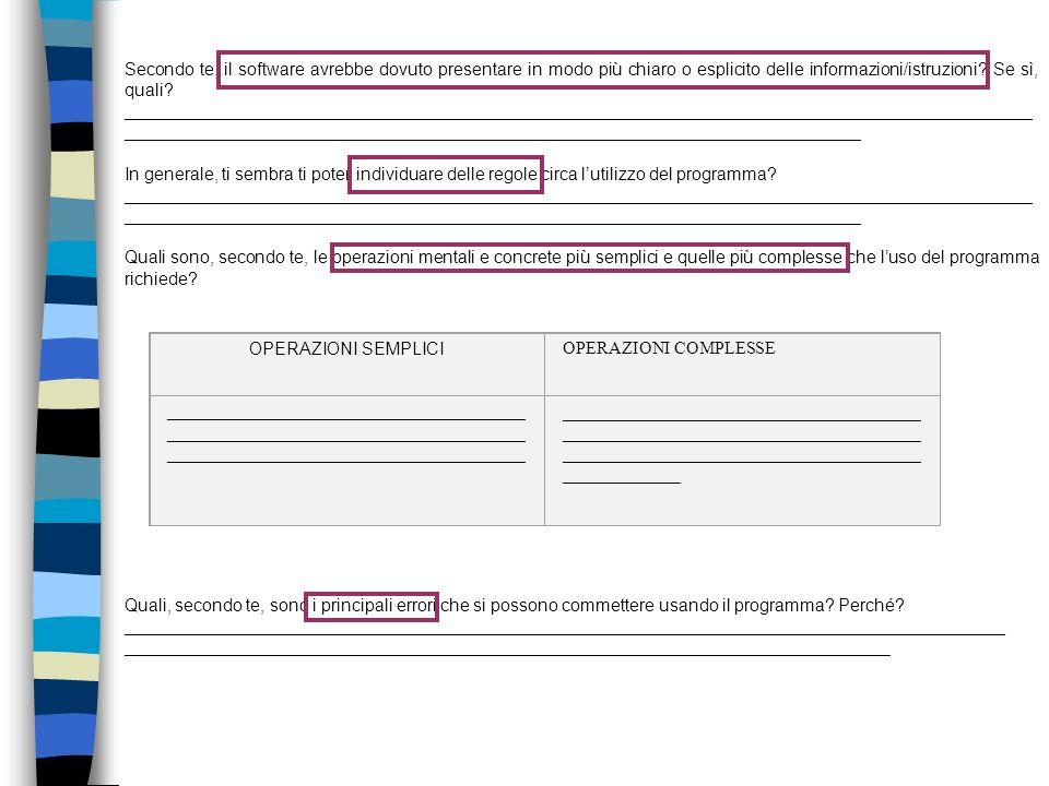 Secondo te, il software avrebbe dovuto presentare in modo più chiaro o esplicito delle informazioni/istruzioni? Se sì, quali? ________________________