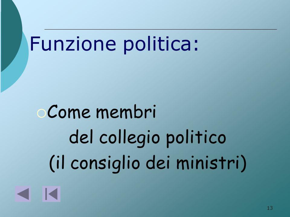 13 Funzione politica: Come membri del collegio politico (il consiglio dei ministri)