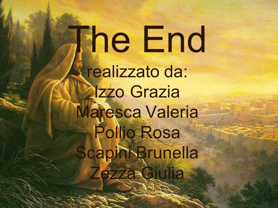The End realizzato da: Izzo Grazia Maresca Valeria Pollio Rosa Scapini Brunella Zezza Giulia