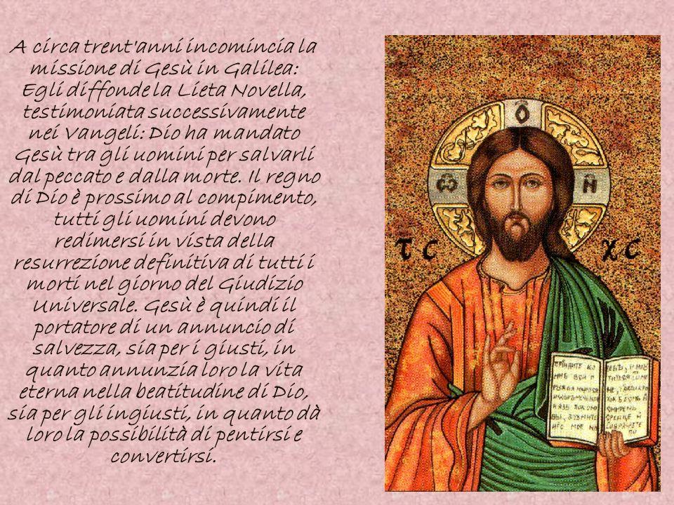 A circa trent'anni incomincia la missione di Gesù in Galilea: Egli diffonde la Lieta Novella, testimoniata successivamente nei Vangeli: Dio ha mandato