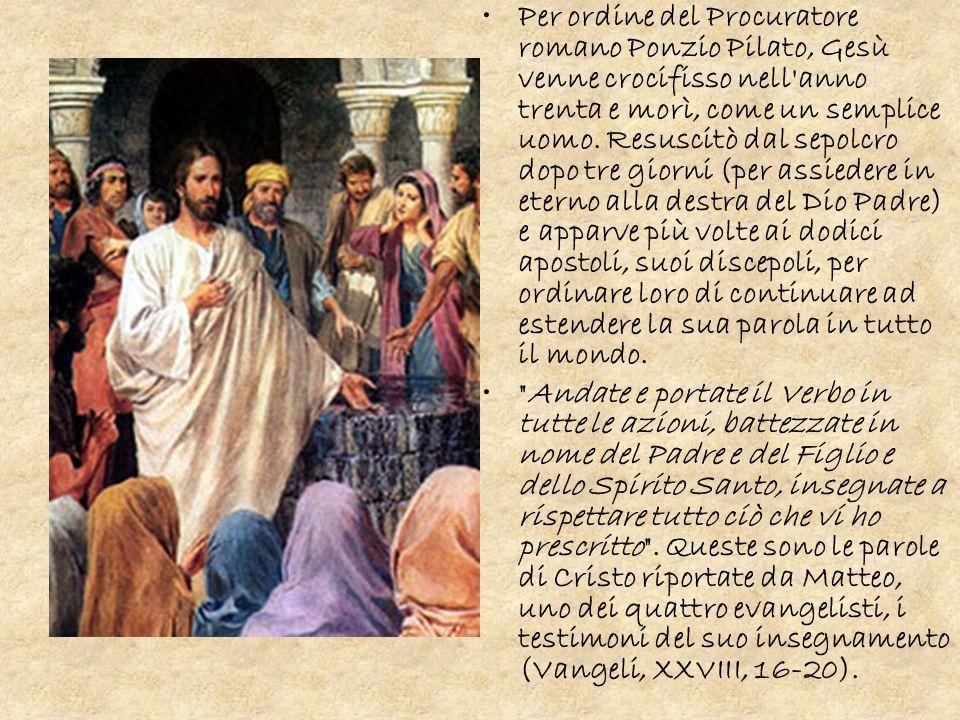 Per ordine del Procuratore romano Ponzio Pilato, Gesù venne crocifisso nell'anno trenta e morì, come un semplice uomo. Resuscitò dal sepolcro dopo tre