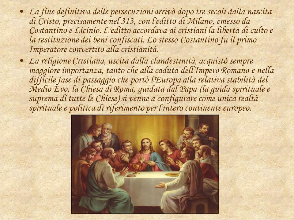 La fine definitiva delle persecuzioni arrivò dopo tre secoli dalla nascita di Cristo, precisamente nel 313, con l'editto di Milano, emesso da Costanti