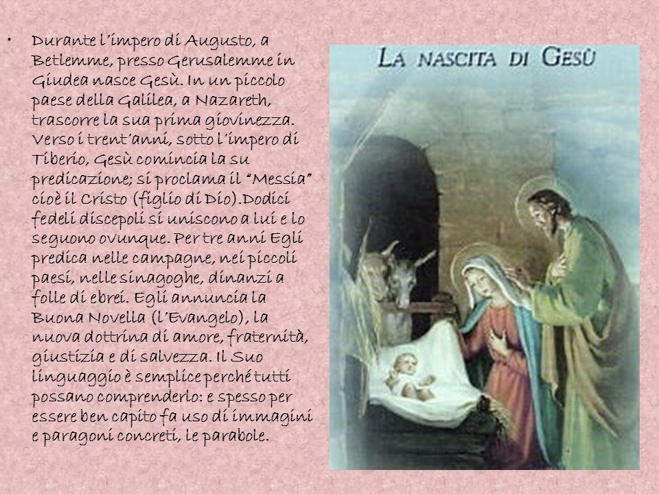 Durante limpero di Augusto, a Betlemme, presso Gerusalemme in Giudea nasce Gesù. In un piccolo paese della Galilea, a Nazareth, trascorre la sua prima