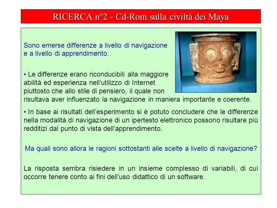 RICERCA n°2 - Cd-Rom sulla civiltà dei Maya Sono emerse differenze a livello di navigazione e a livello di apprendimento.