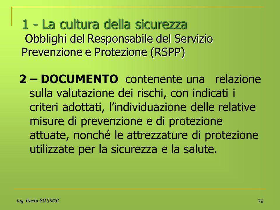 ing. Carlo CASSOL 79 1 - La cultura della sicurezza Obblighi del Responsabile del Servizio Prevenzione e Protezione (RSPP) 2 – DOCUMENTO contenente un