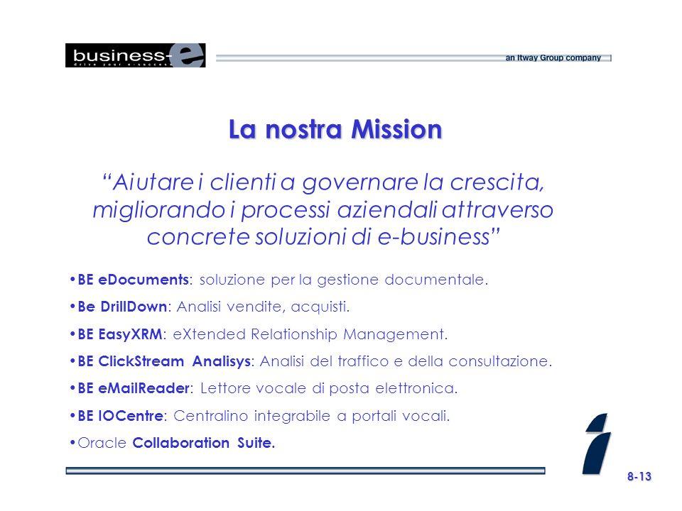 8-13 La nostra Mission Aiutare i clienti a governare la crescita, migliorando i processi aziendali attraverso concrete soluzioni di e-business BE eDocuments : soluzione per la gestione documentale.