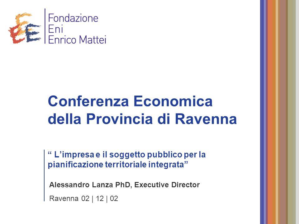 Alessandro Lanza PhD, Executive Director Ravenna 02 | 12 | 02 Conferenza Economica della Provincia di Ravenna Limpresa e il soggetto pubblico per la p