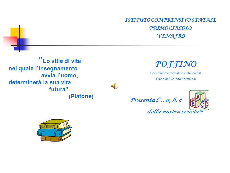 ISTITUTO COMPRENSIVO STATALE PRIMO CIRCOLO VENAFRO POFFINO Documento informativo sintetico del Piano dellOfferta Formativa Presenta l… a, b. c della n