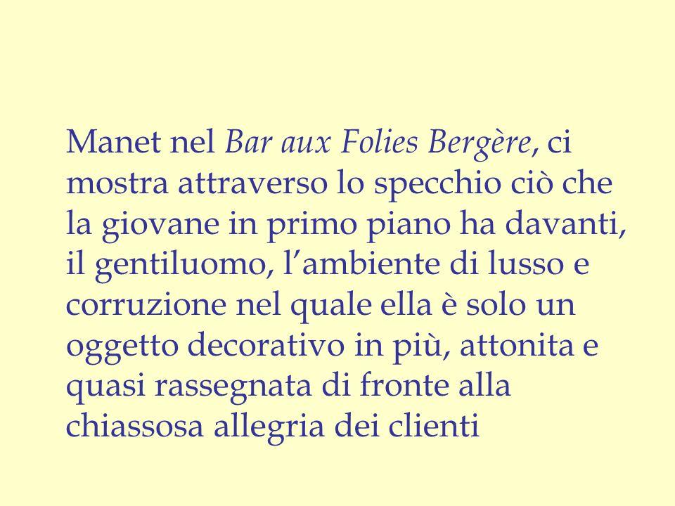 Manet nel Bar aux Folies Bergère, ci mostra attraverso lo specchio ciò che la giovane in primo piano ha davanti, il gentiluomo, lambiente di lusso e c