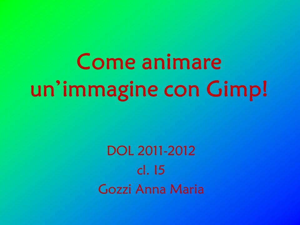 Come animare unimmagine con Gimp! DOL 2011-2012 cl. I5 Gozzi Anna Maria
