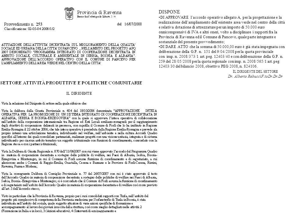 I L DIRIGENTE DEL SETTORE Dr. Alberto RebucciF.toDr.Dr.Dr DISPONE DI APPROVARE laccordo operativo allegato A, per la progettazione e la realizzazione