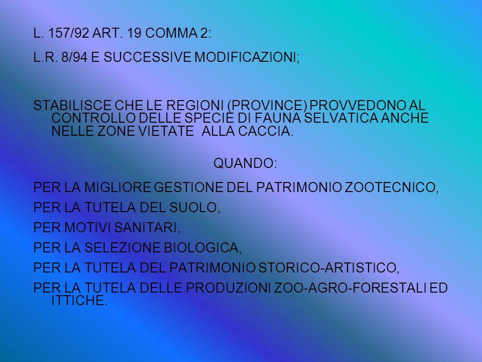 L. 157/92 ART. 19 COMMA 2: L.R. 8/94 E SUCCESSIVE MODIFICAZIONI; STABILISCE CHE LE REGIONI (PROVINCE) PROVVEDONO AL CONTROLLO DELLE SPECIE DI FAUNA SE