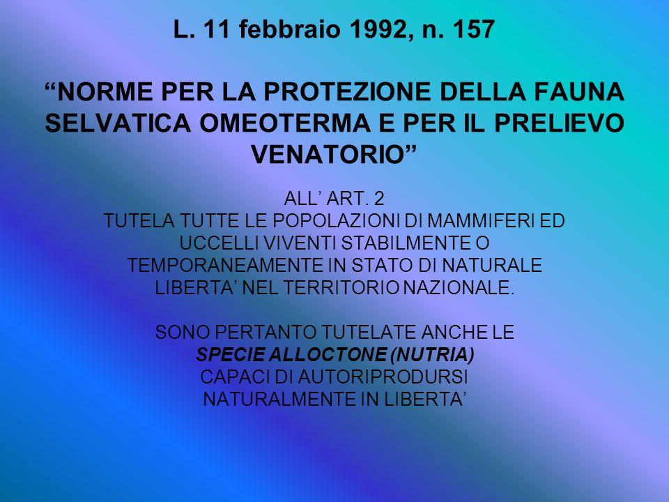 L. 11 febbraio 1992, n. 157 NORME PER LA PROTEZIONE DELLA FAUNA SELVATICA OMEOTERMA E PER IL PRELIEVO VENATORIO ALL ART. 2 TUTELA TUTTE LE POPOLAZIONI